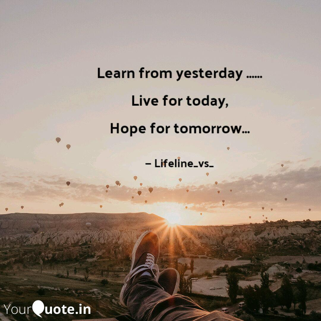 Learn from yesterday .  Quotes & Writings by Shweta