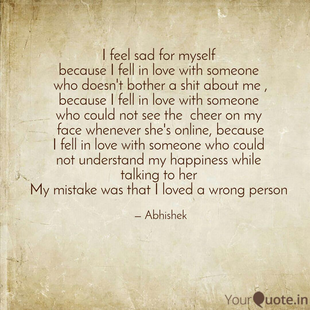 I feel sad for myself be... | Quotes & Writings by Abhishek ...