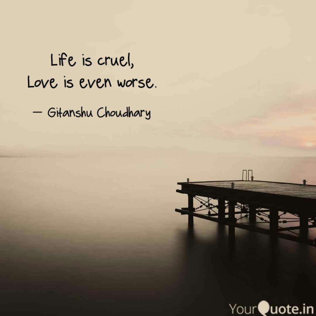 Life Is Cruel Love Is Ev Quotes Writings By Gitanshu Choudhary Yourquote