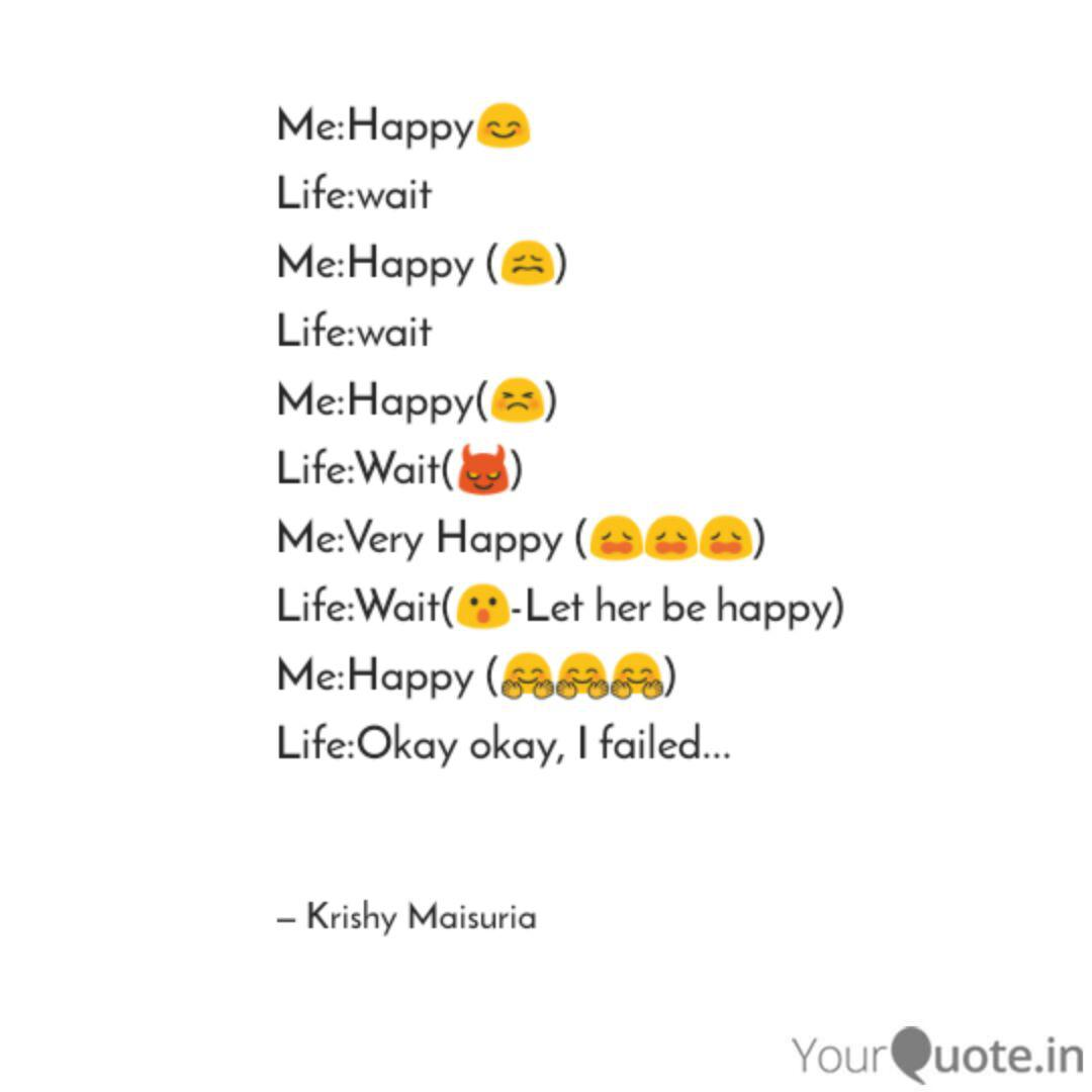 Me Happy Life Wait Me H Quotes Writings By Krishy Maisuria Yourquote