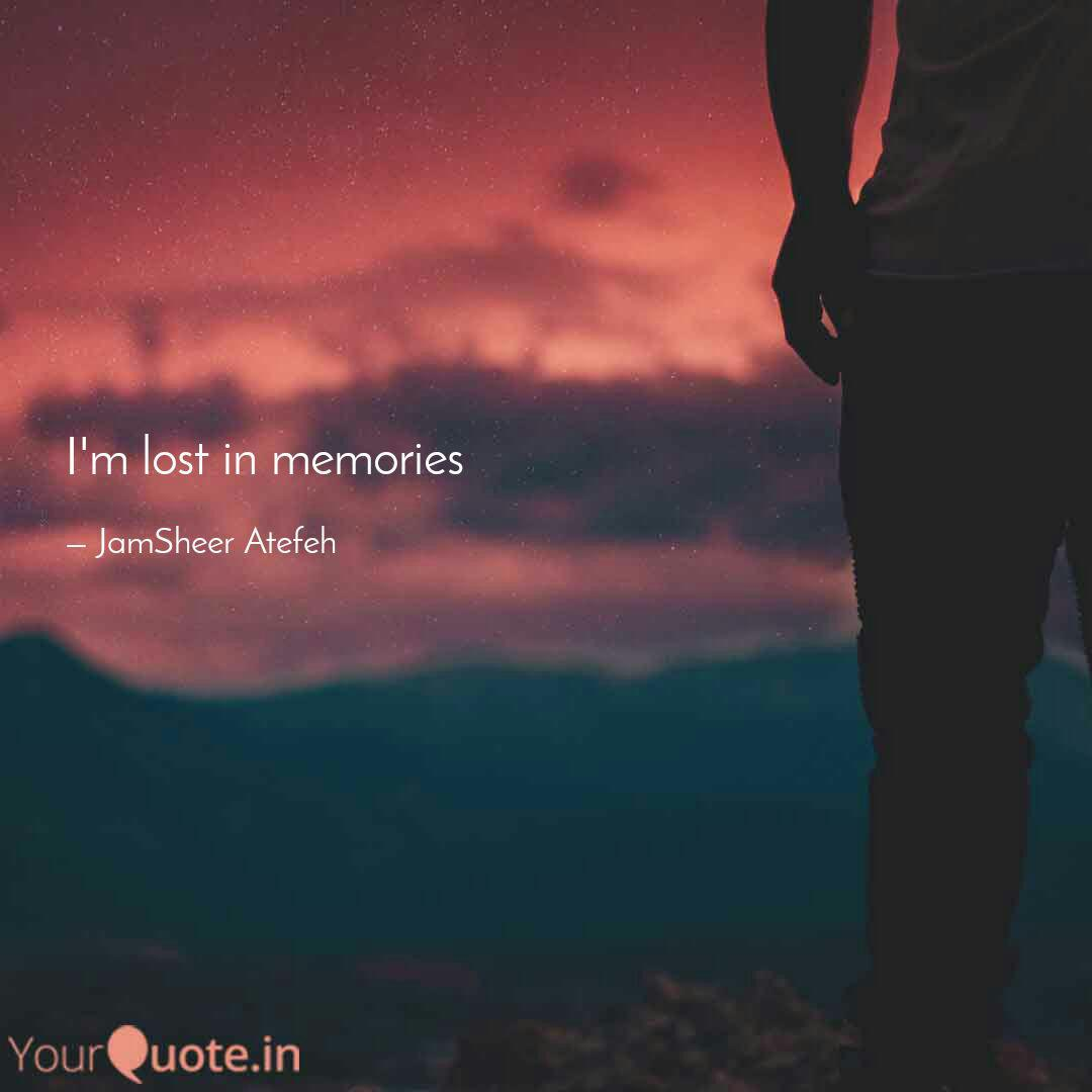 i m lost in memories quotes writings by jamsheer atefeh