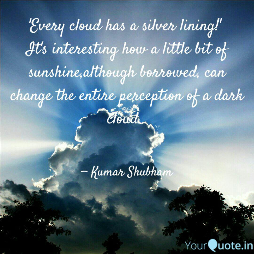 Every cloud has a silver...   Quotes & Writings by Kumar ...
