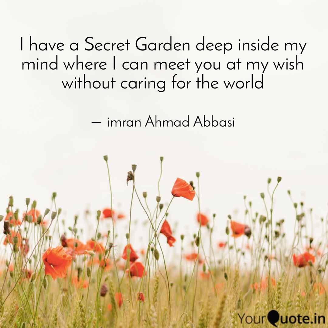 I Have A Secret Garden De Quotes Writings By Imran Ahmad