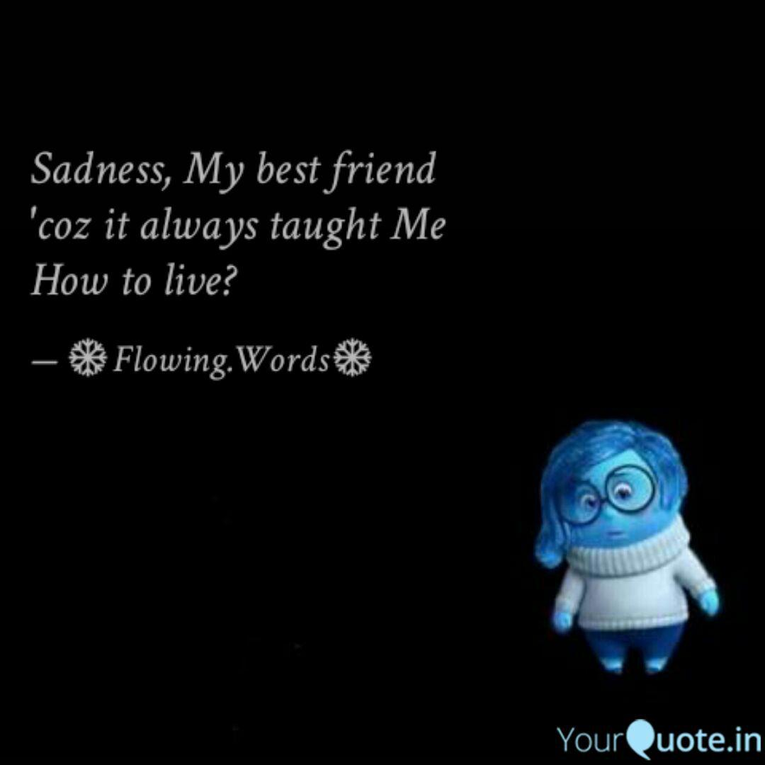 Sadness, My best friend \'... | Quotes & Writings by SŠhobhna ...