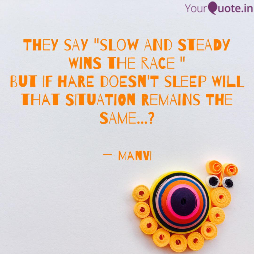 They Say Slow And Steady Quotes Writings By Manvi Jain Yourquote