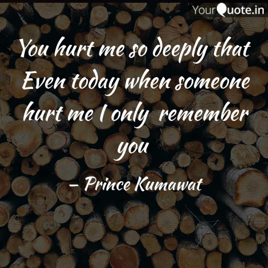 You hurt me so deeply tha  Quotes & Writings by Prince Kumawat