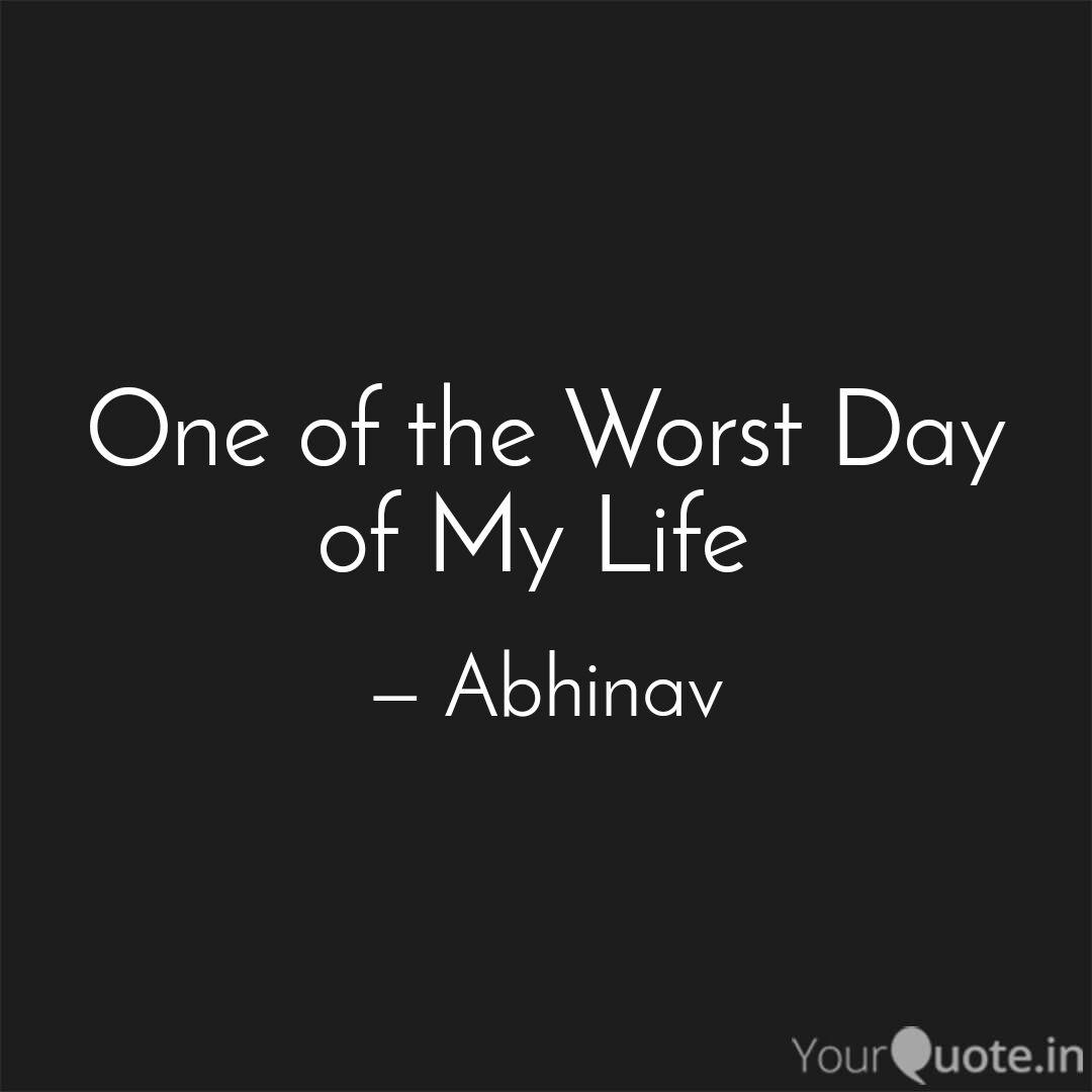 One of the Worst Day of M... | Quotes & Writings by ...