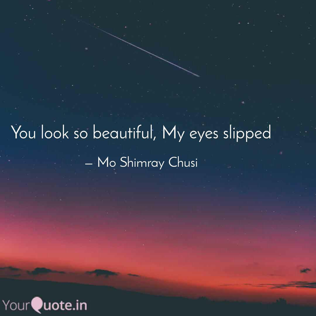 You look so beautiful, My  Quotes & Writings by Mo Shimray
