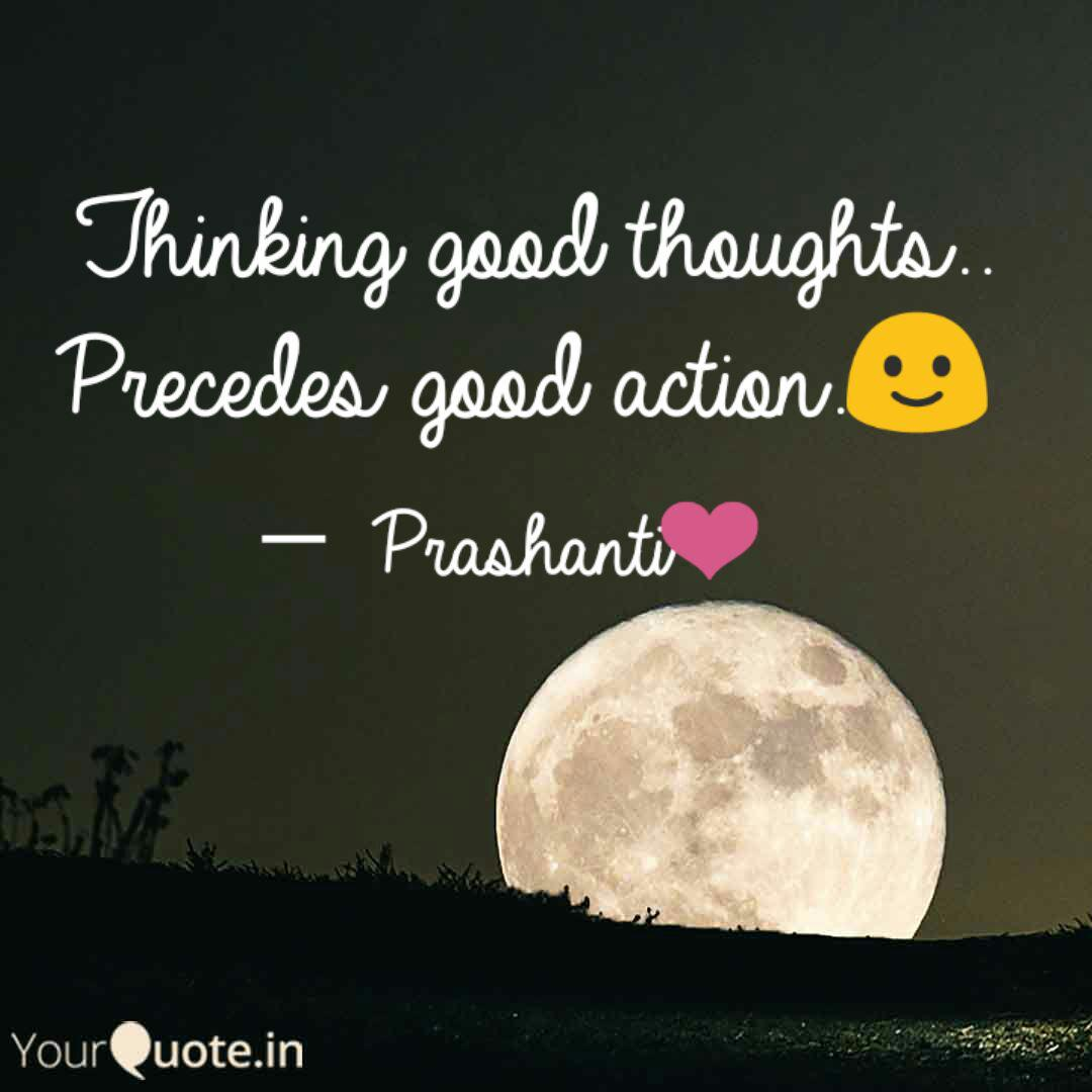 Thinking Good Thoughts Quotes Writings By Prashanti Mishra Yourquote