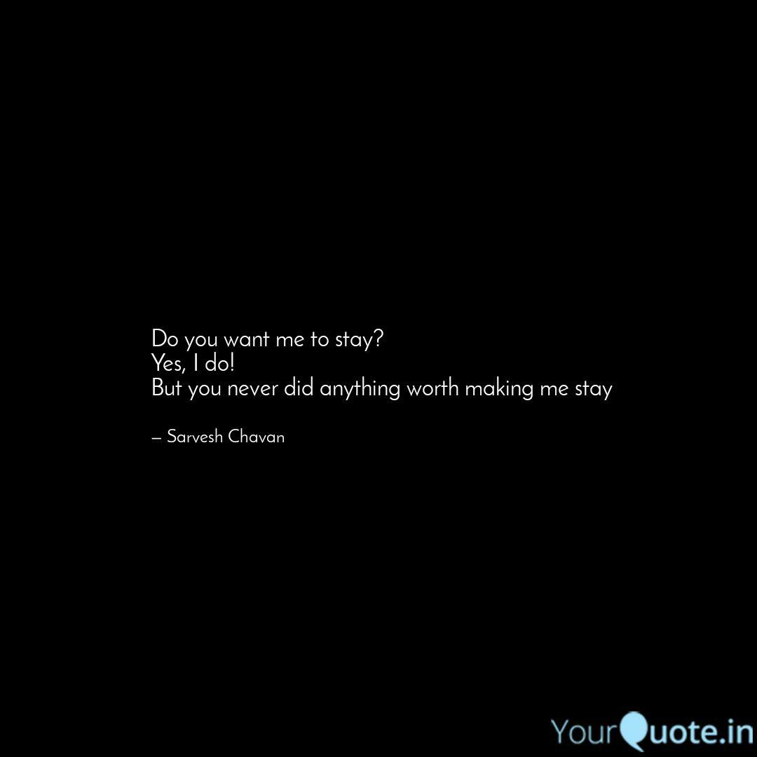 Do You Want Me To Stay Y Quotes Writings By Sarvesh Chavan