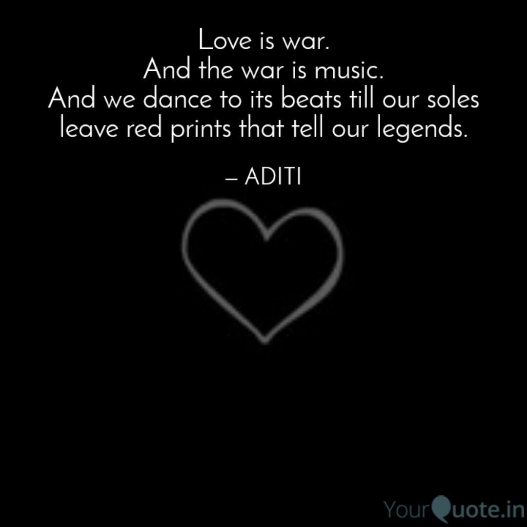 Love is war. And the war   Quotes & Writings by Aditi Gaur