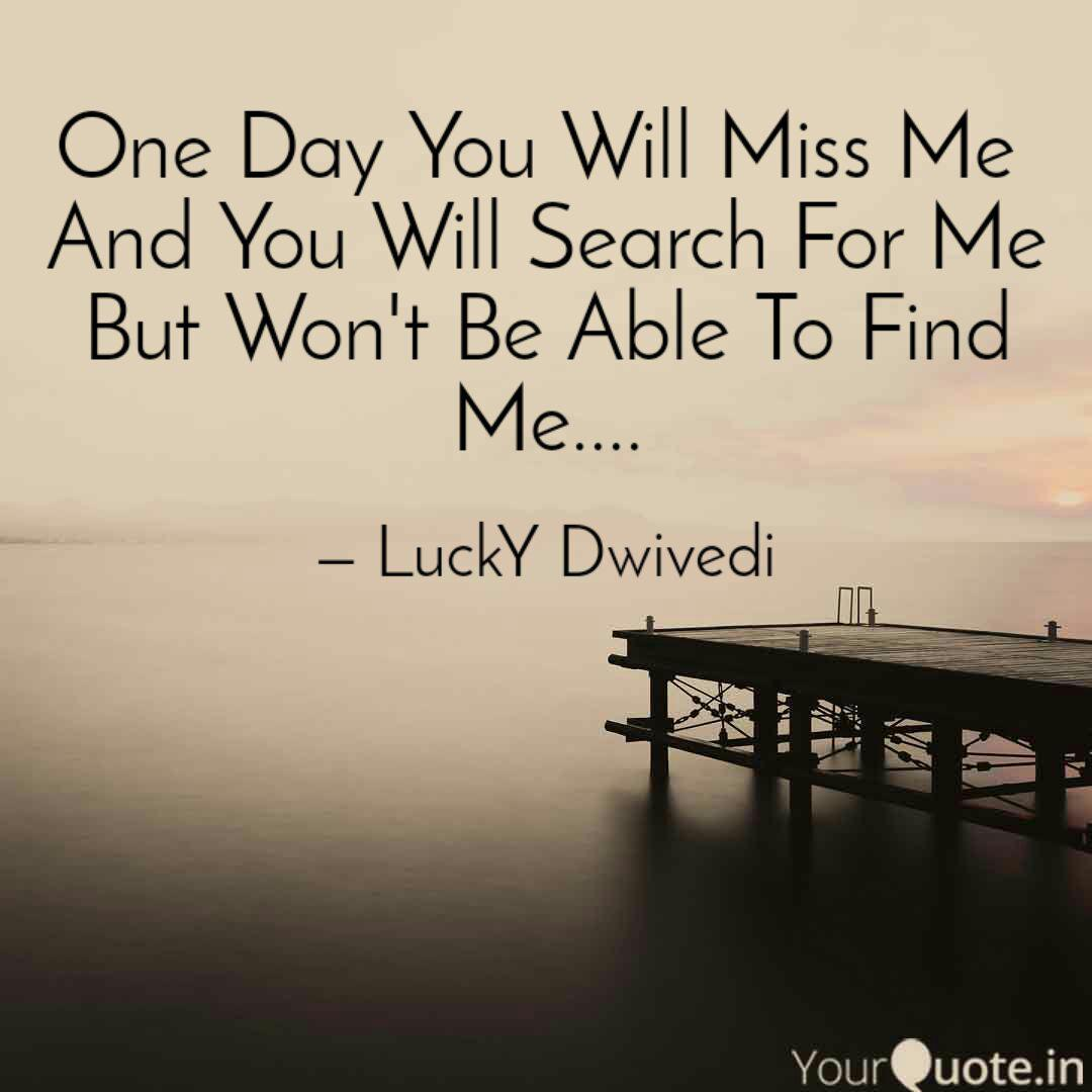 one day you will miss me quotes writings by lucky dwivedi