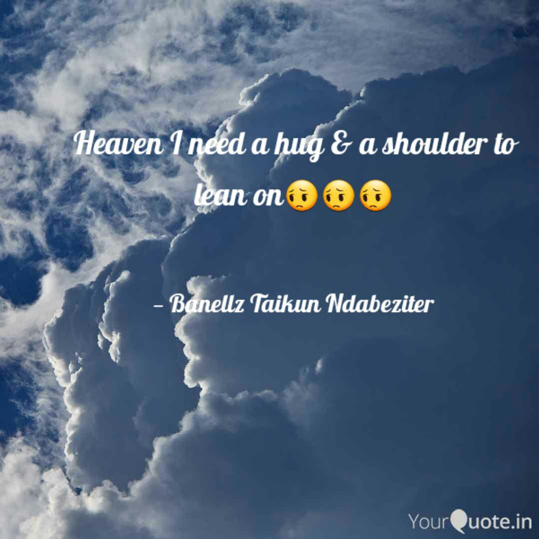 Heaven I need a hug & a s... | Quotes & Writings by Banellz ...