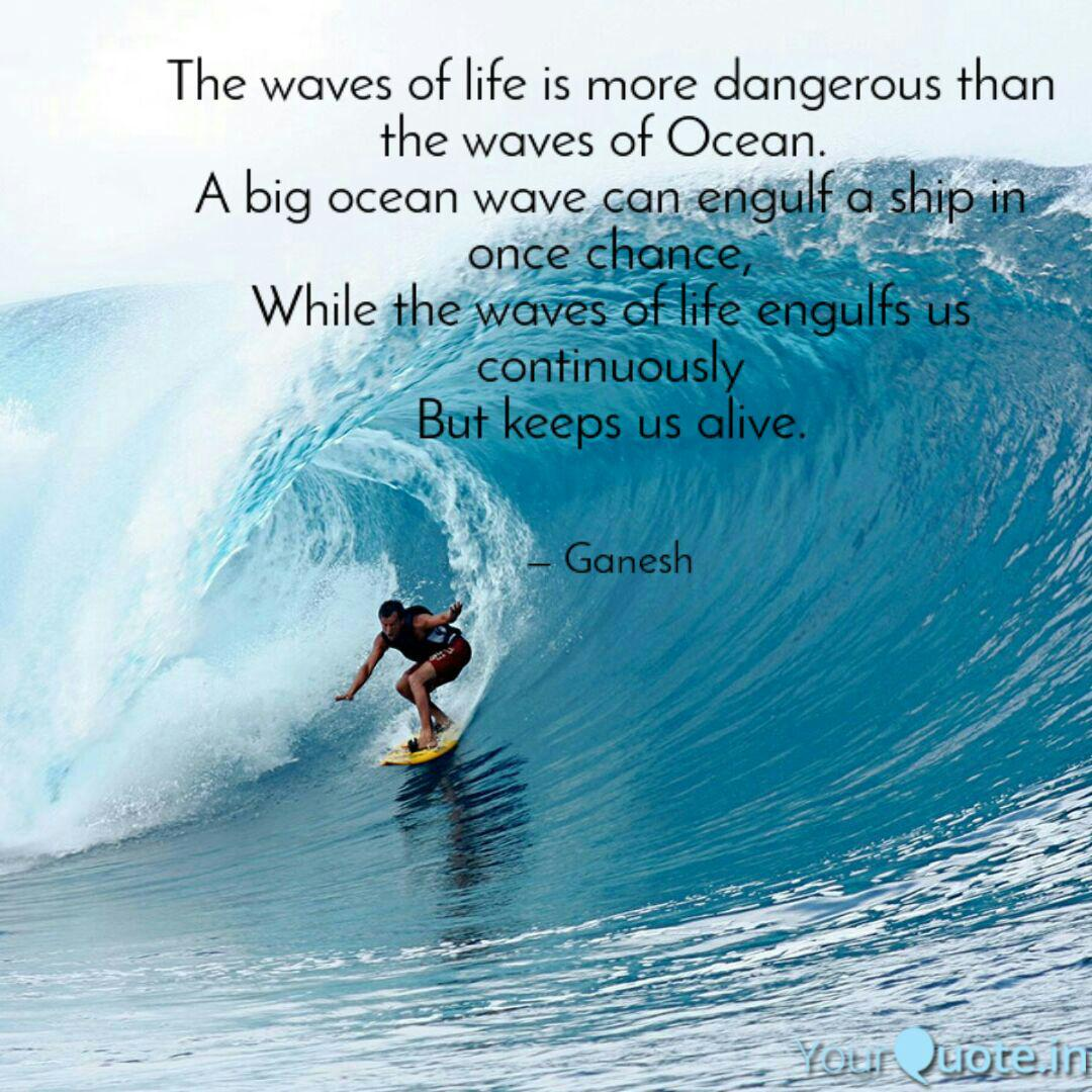The waves of life is more... | Quotes & Writings by Ganesh ...