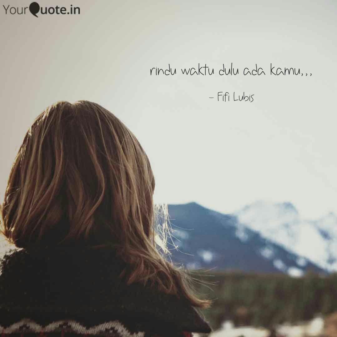 Rindu Waktu Dulu Ada Kamu Quotes Writings By Fifi Lubis Yourquote