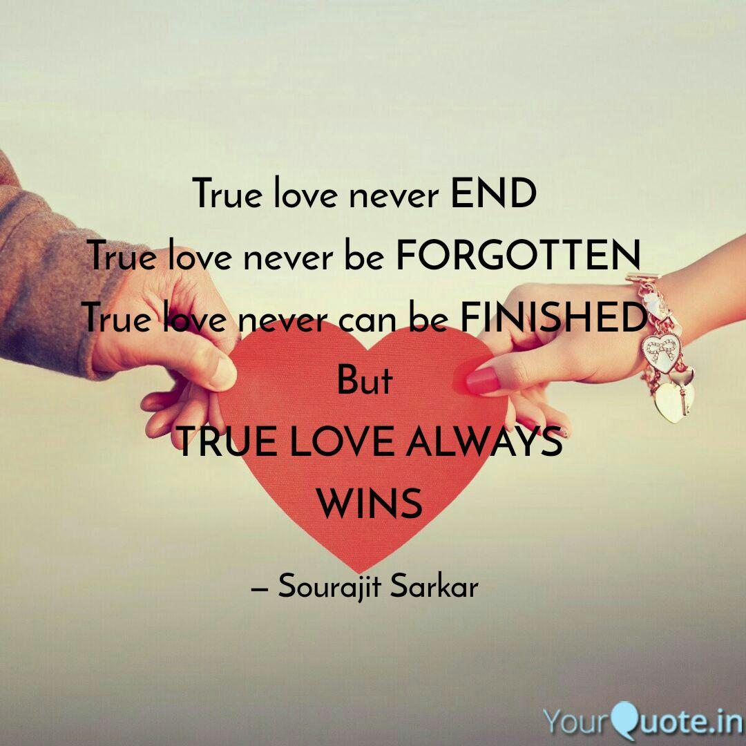 True love never END True   Quotes & Writings by Sourajit Rick