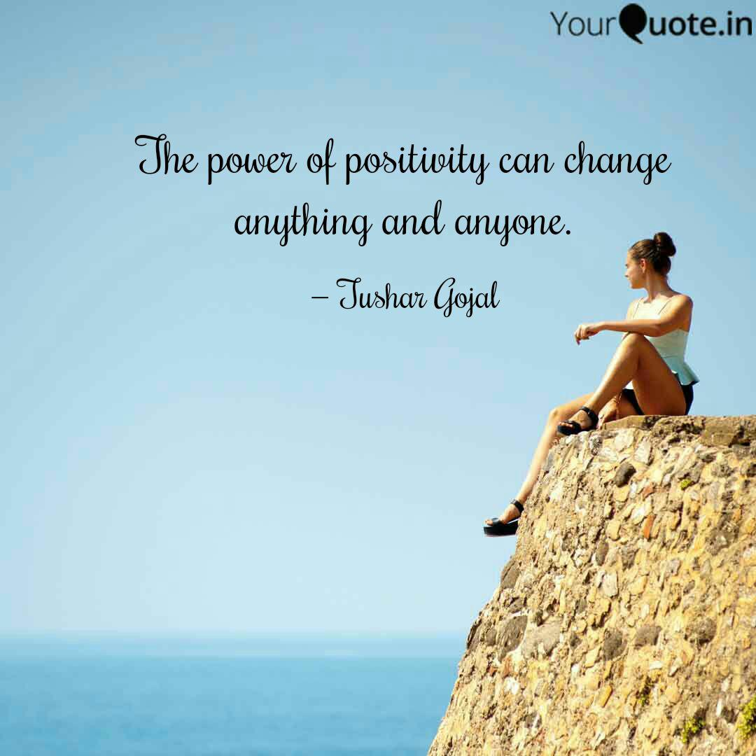 The Power Of Positivity C Quotes Writings By Tushar Gojal Yourquote
