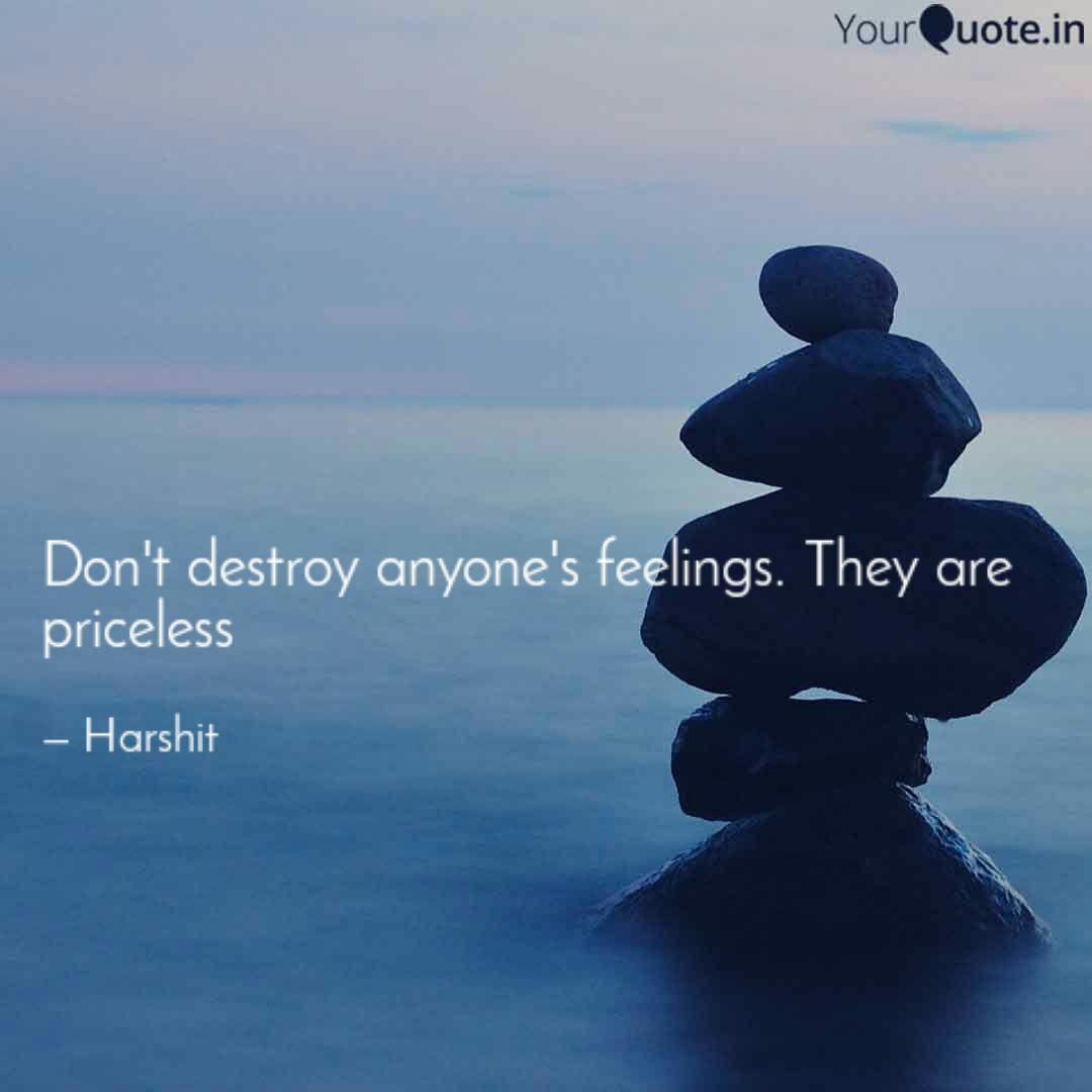Don't destroy anyone's fe... | Quotes & Writings by Harshit Arora ...