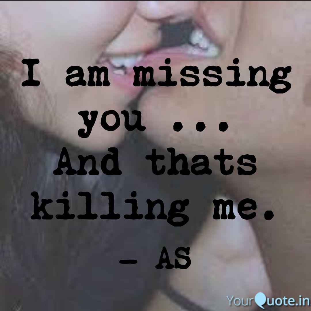 Me quotes missing you killing is 93+ Cute