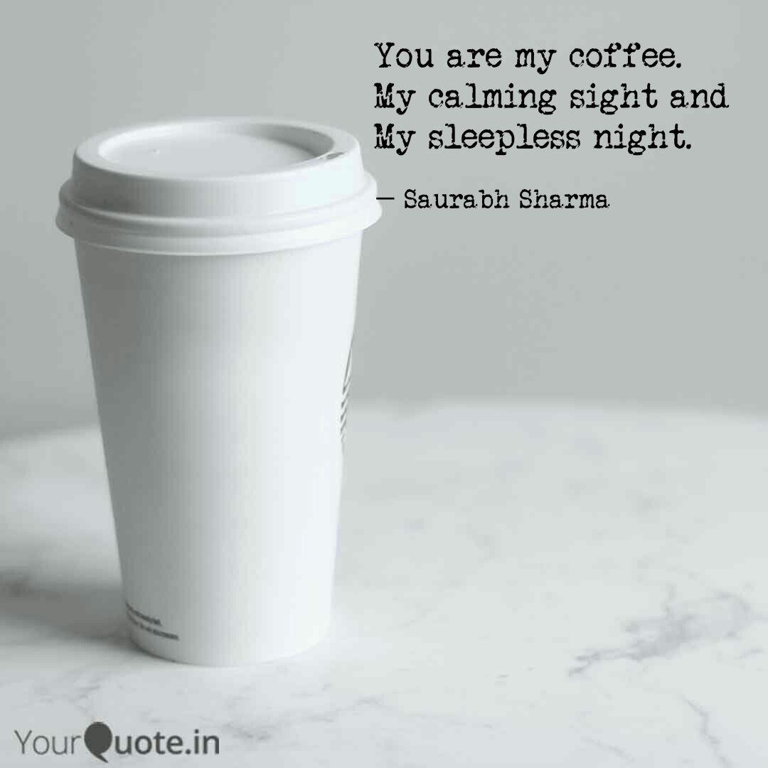 You Are My Coffee My Cal Quotes Writings By Saurabh Sharma Yourquote