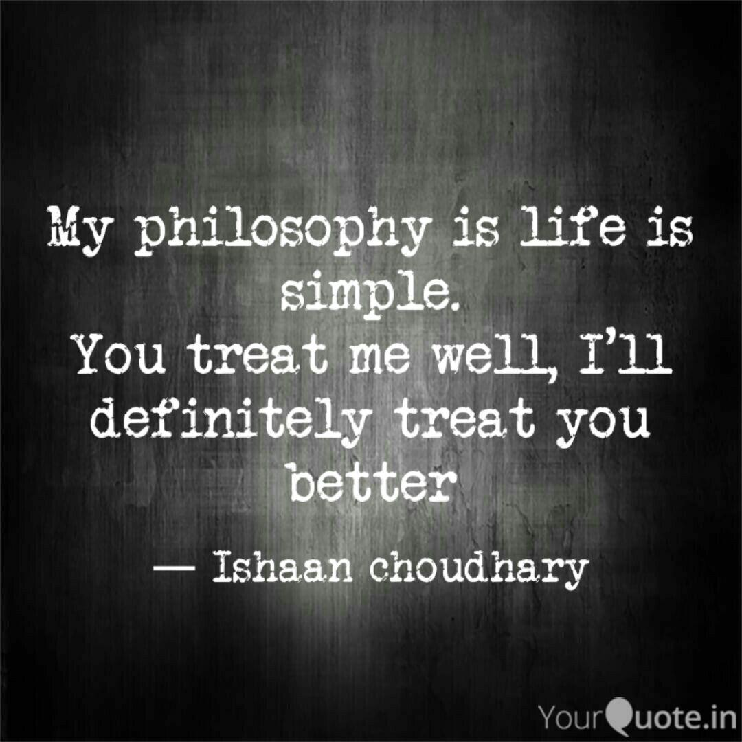 My Philosophy Is Life Is Quotes Writings By Ishaan Choudhary Yourquote