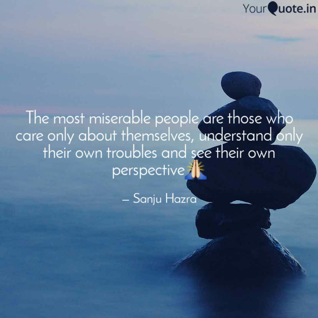 The most miserable people... | Quotes & Writings by Sanju ...
