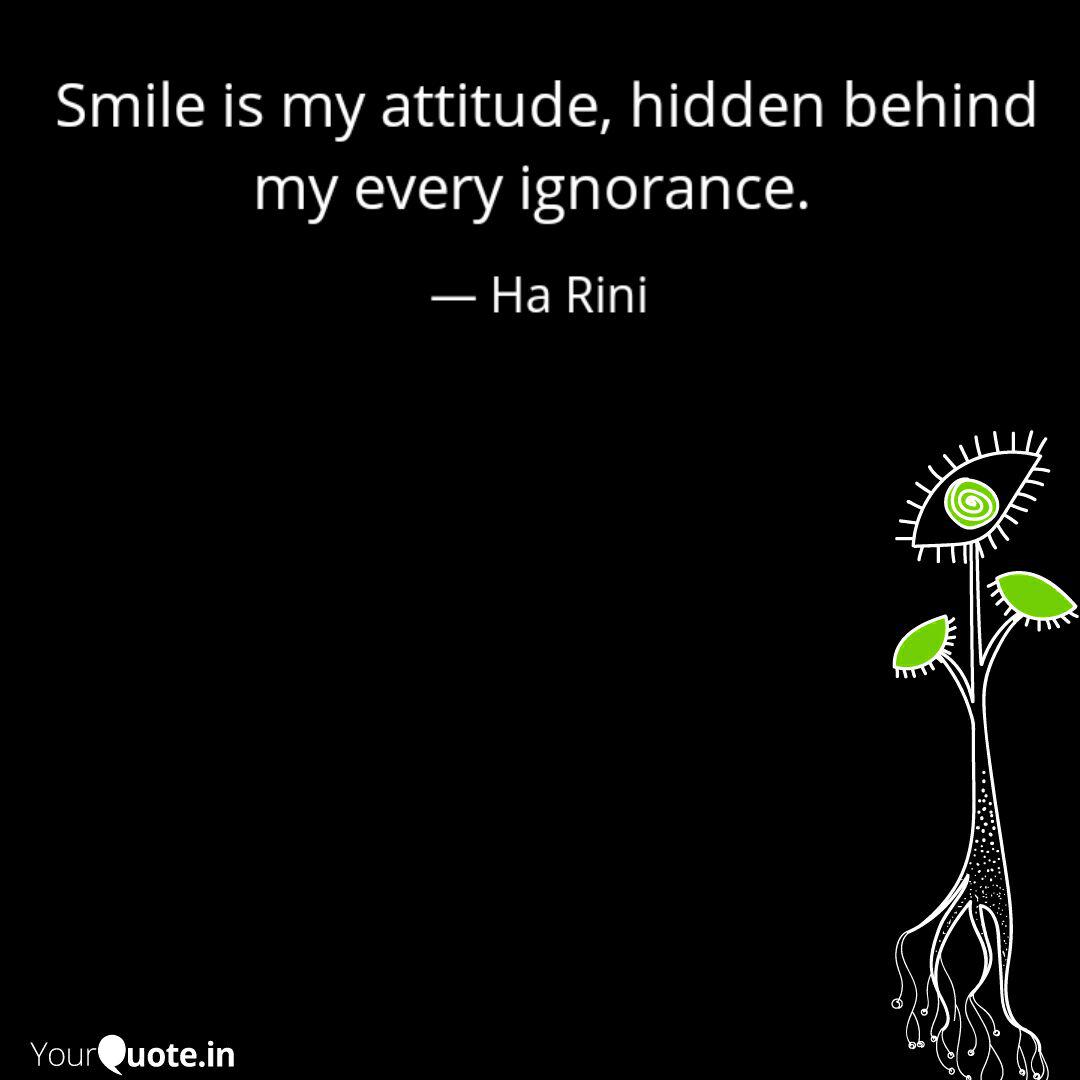 smile is my attitude hi quotes writings by ha rini yourquote