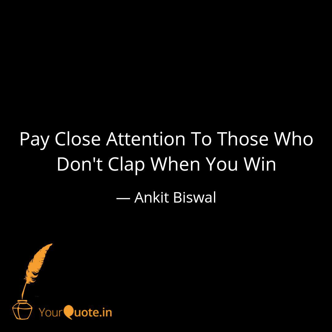 Pay Close Attention To Th Quotes Writings By Ankit Biswal Yourquote