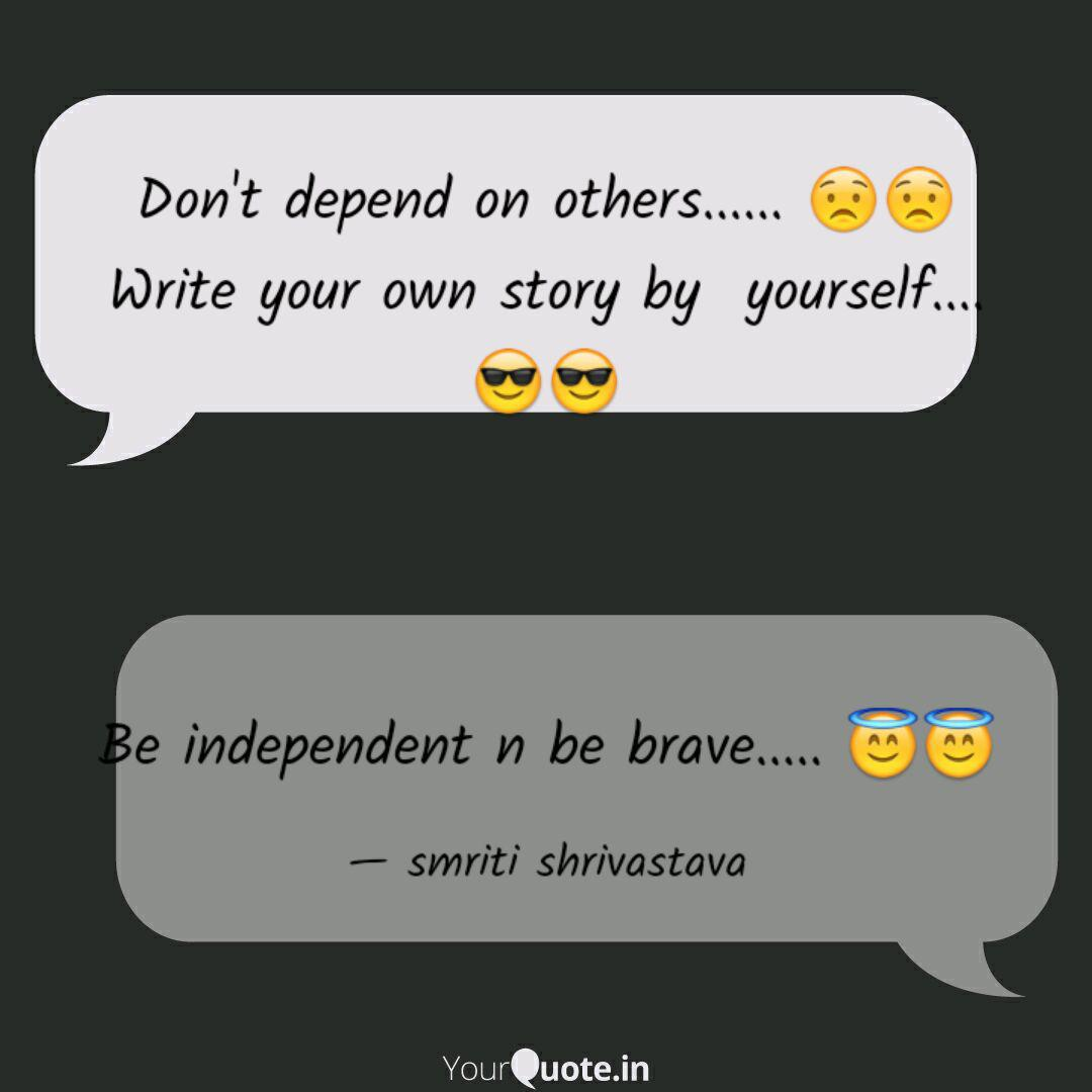 Don T Depend On Others Quotes Writings By Smriti Shrivastava Yourquote