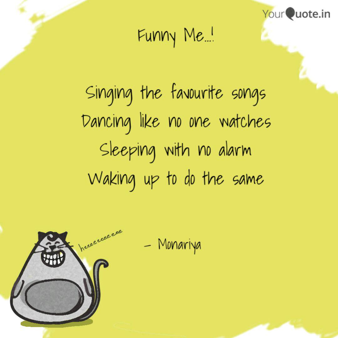 Funny Me...! Singing the... | Quotes & Writings by Monariya ...