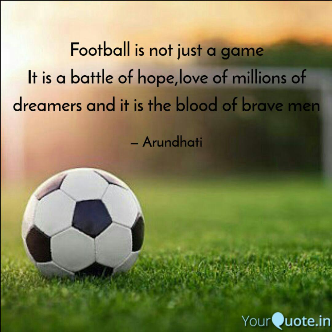 Football is not just a ga  Quotes & Writings by Arundhati