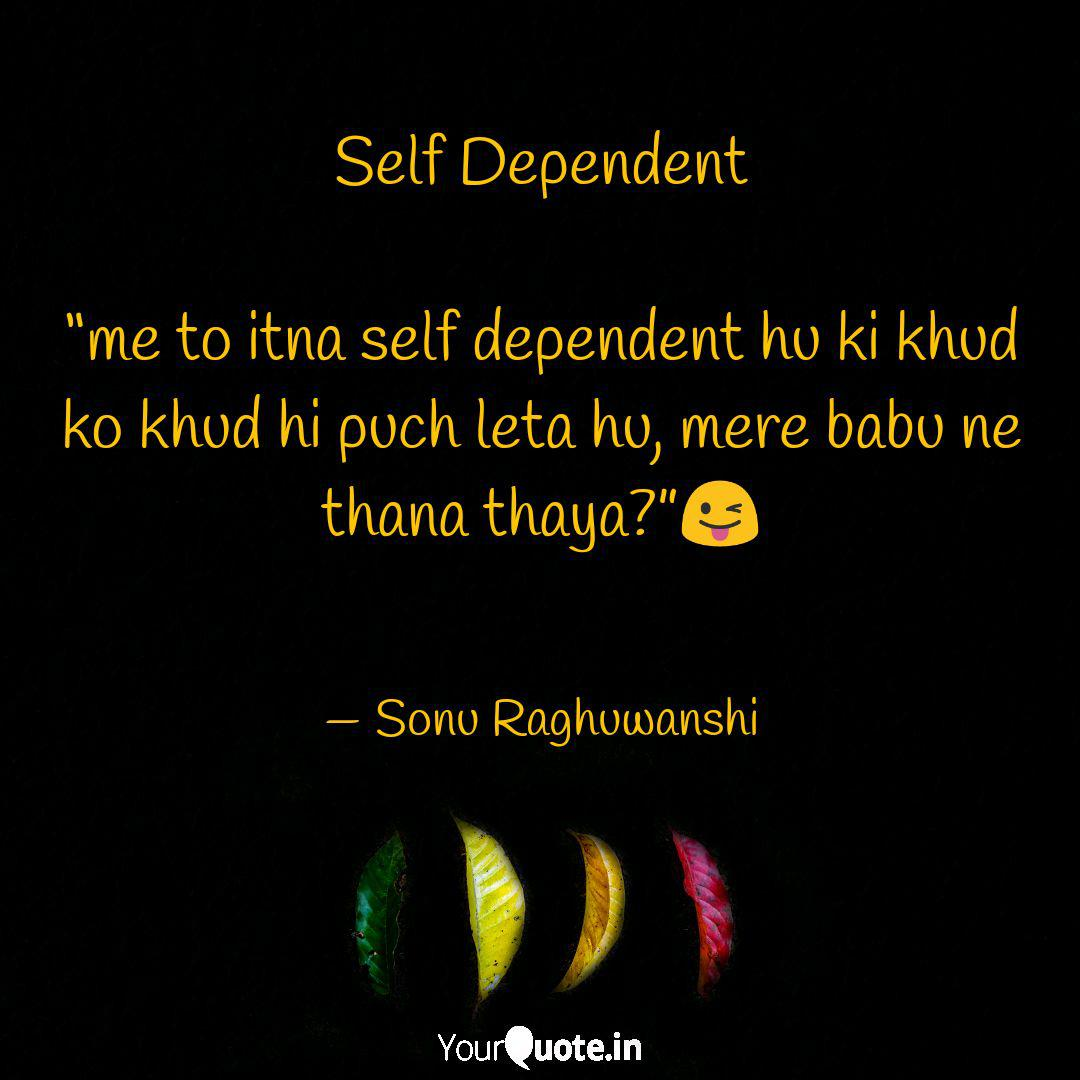 Self Dependent Me To It Quotes Writings By Sonu Raghuwanshi Yourquote