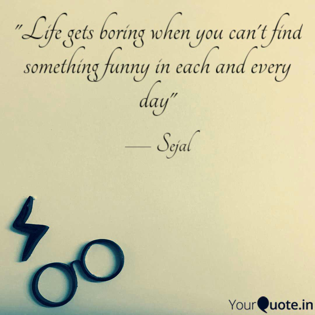 Life Gets Boring When Yo Quotes Writings By Sejal