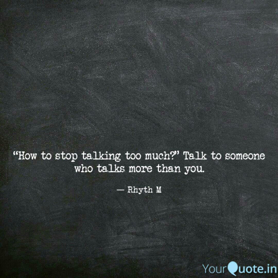 How to stop talking too ... | Quotes & Writings by Rhyth m | YourQuote