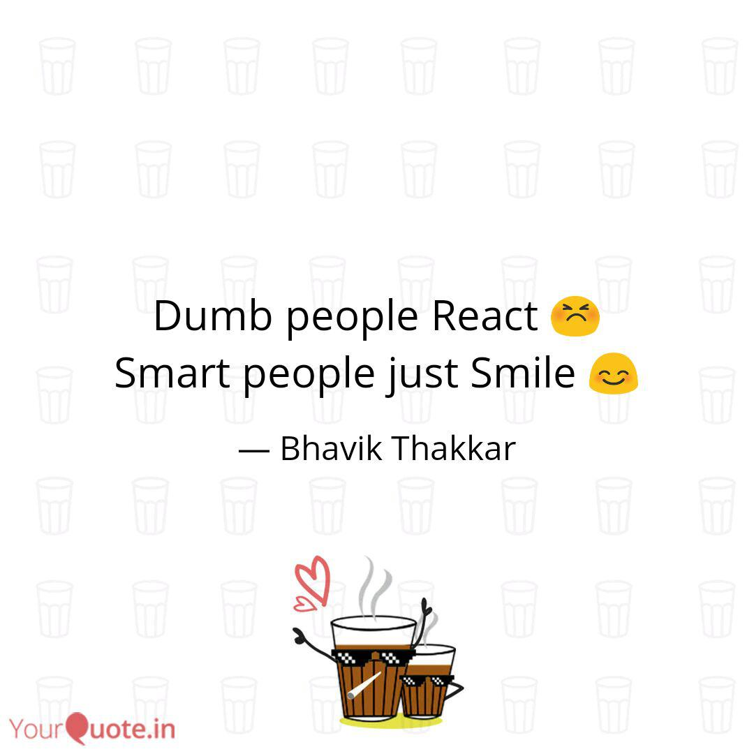 Dumb people React 😣 Smar... | Quotes & Writings by Bhavik ...