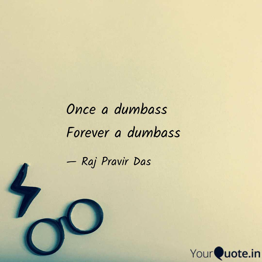 Once a dumbass Forever a ... | Quotes & Writings by Raj ...