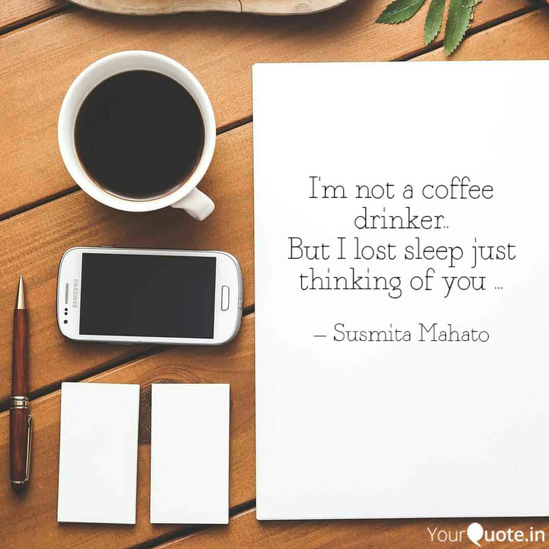 I M Not A Coffee Drinker Quotes Writings By Susmita Mahato Yourquote