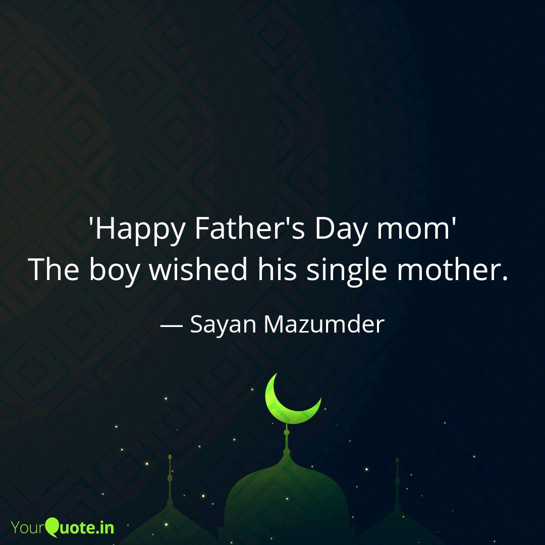Happy Father\'s Day mom\' ... | Quotes & Writings by Sayan ...