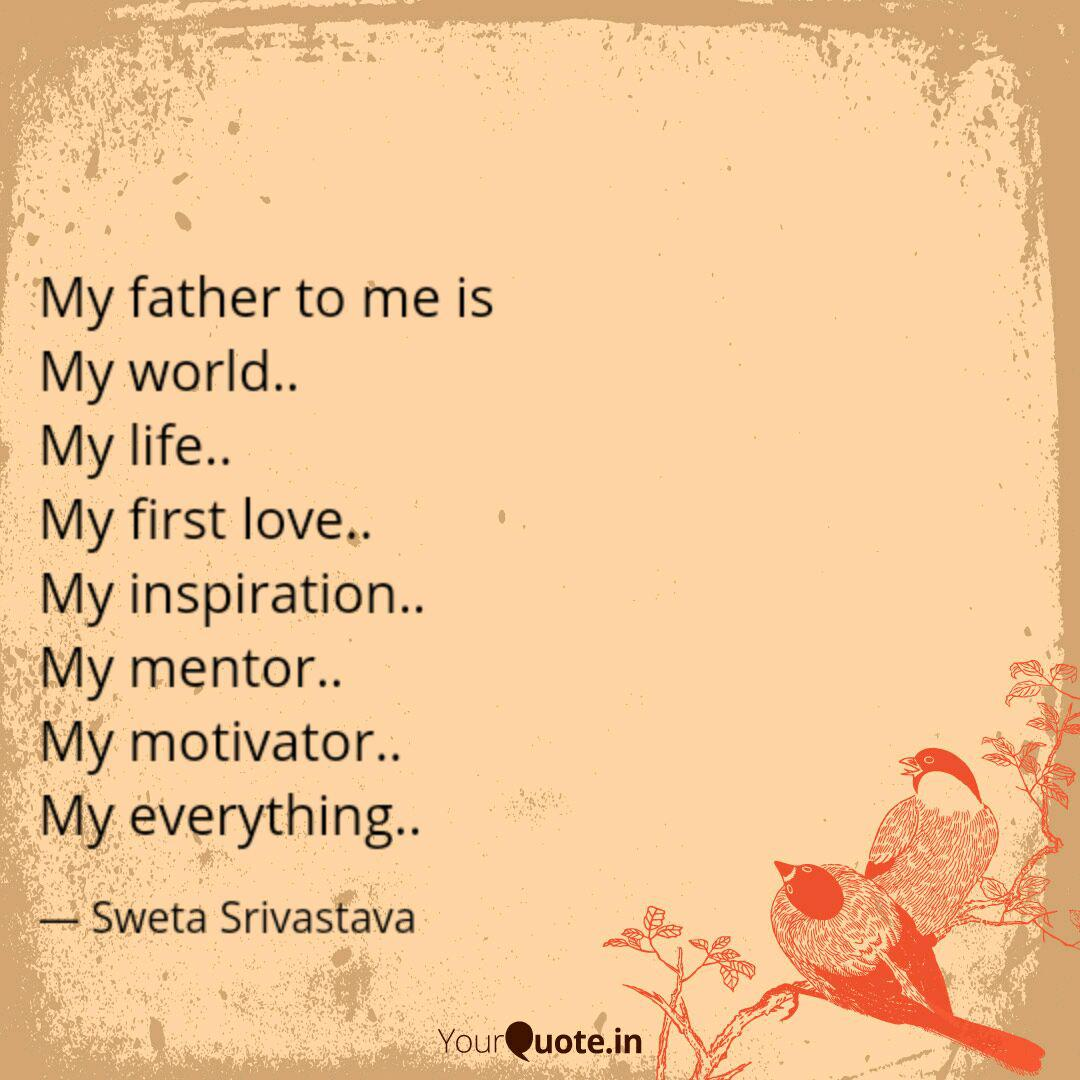 My father to me is My wo  Quotes & Writings by Sweta