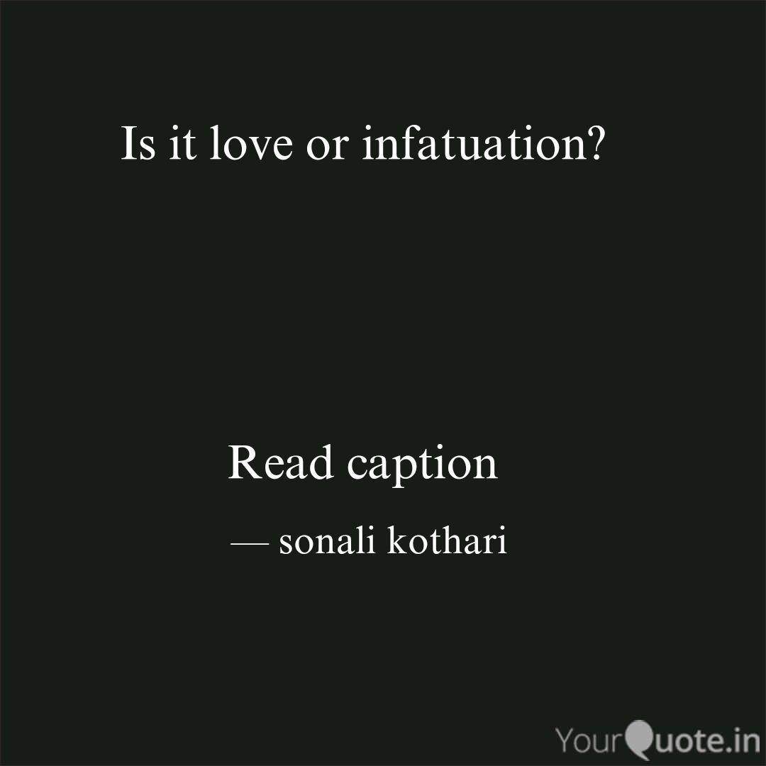 Is it love or infatuation  Quotes & Writings by sonali kothari