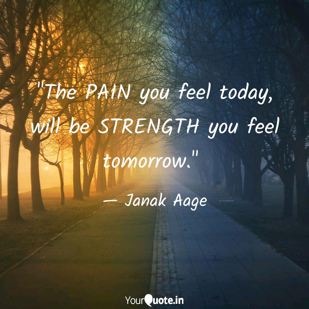 The PAIN you feel today,  Quotes & Writings by Janak Aage
