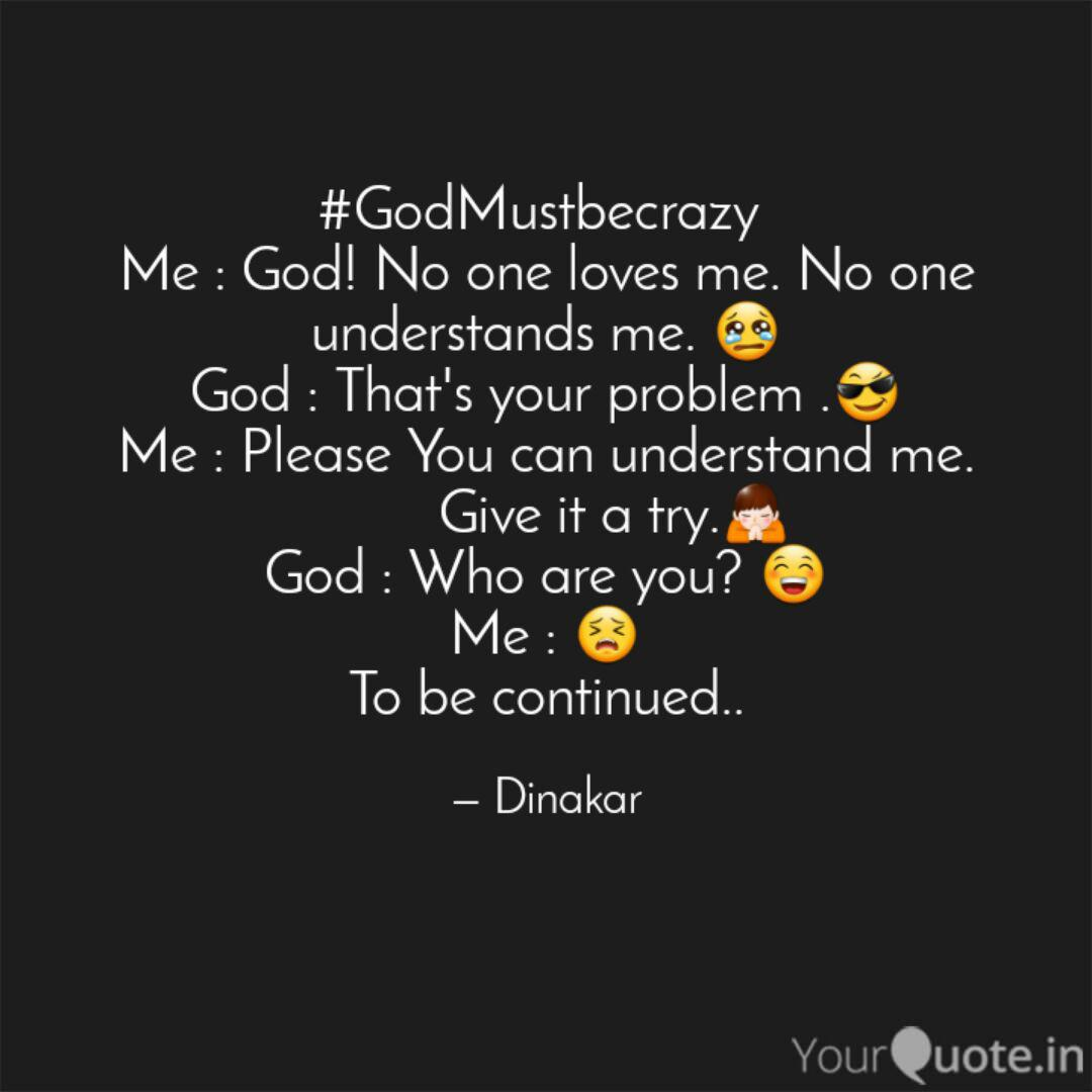 Godmustbecrazy Me God Quotes Writings By Dinakar Reddy Yourquote