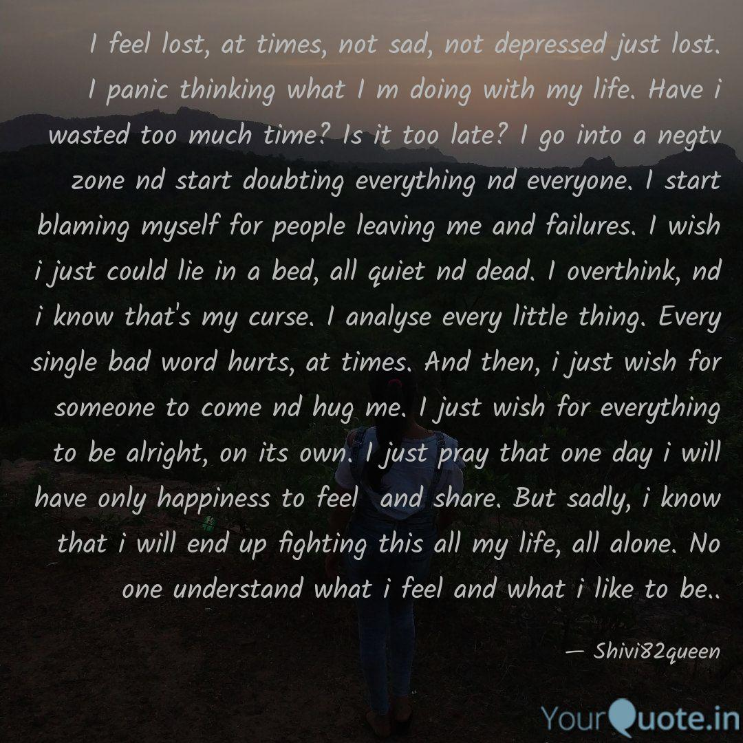 I Feel Lost At Times No Quotes Writings By Shivani Parmarthi Yourquote