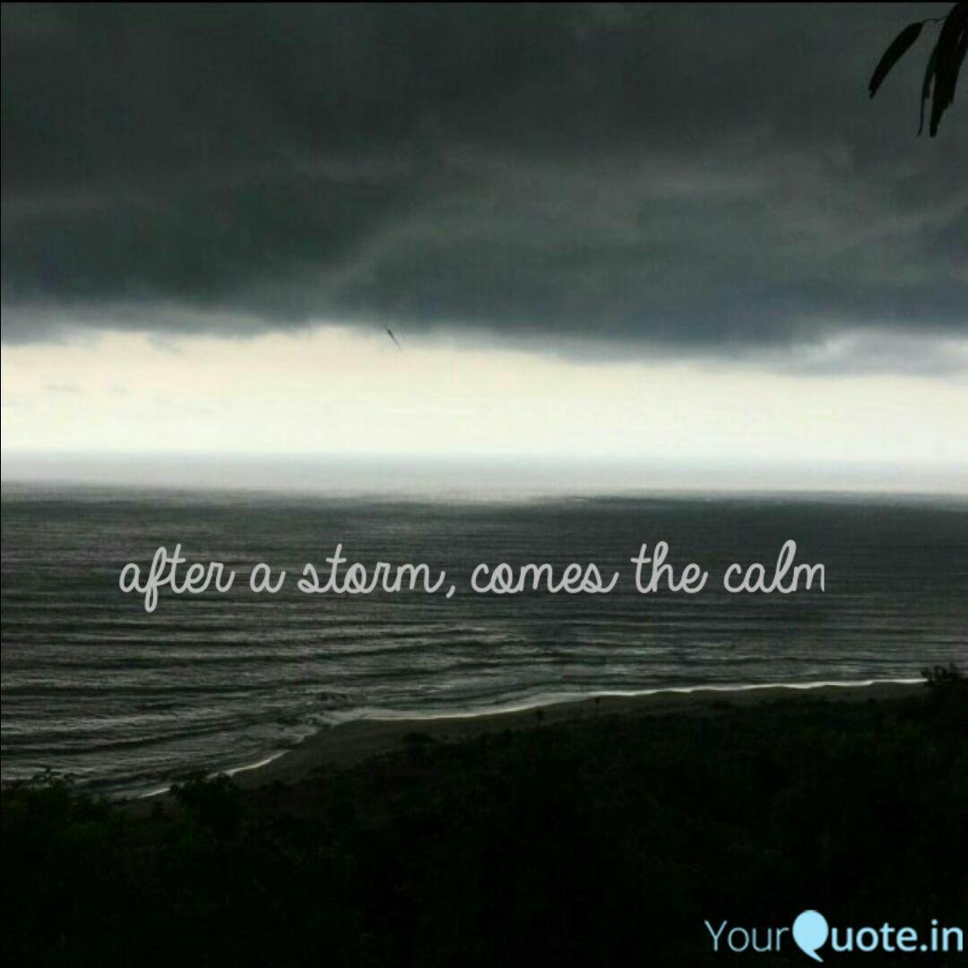 after a storm, comes the ... | Quotes & Writings by ...