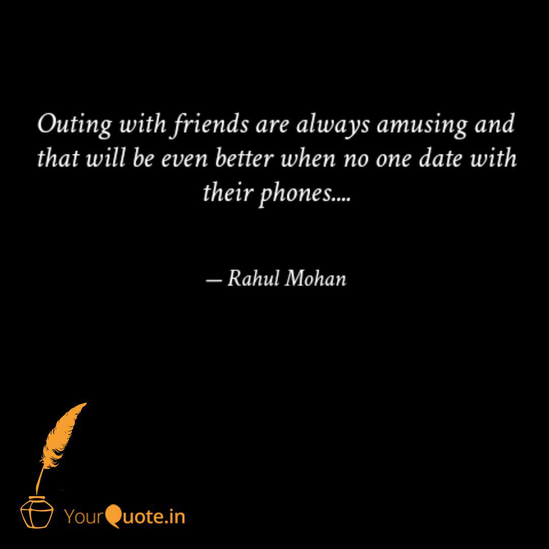Outing with friends are a  Quotes & Writings by Rahul Mohan