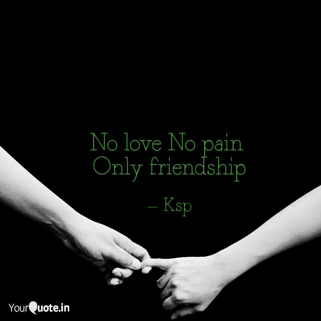 No Love No Pain Only Fri Quotes Writings By K S Pandian Yourquote
