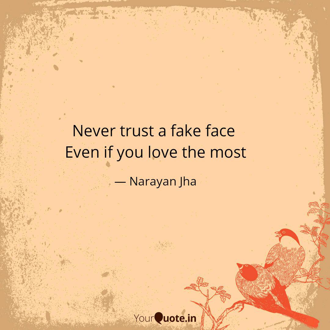 Never Trust A Fake Face Quotes Writings By Narayan Jha Yourquote