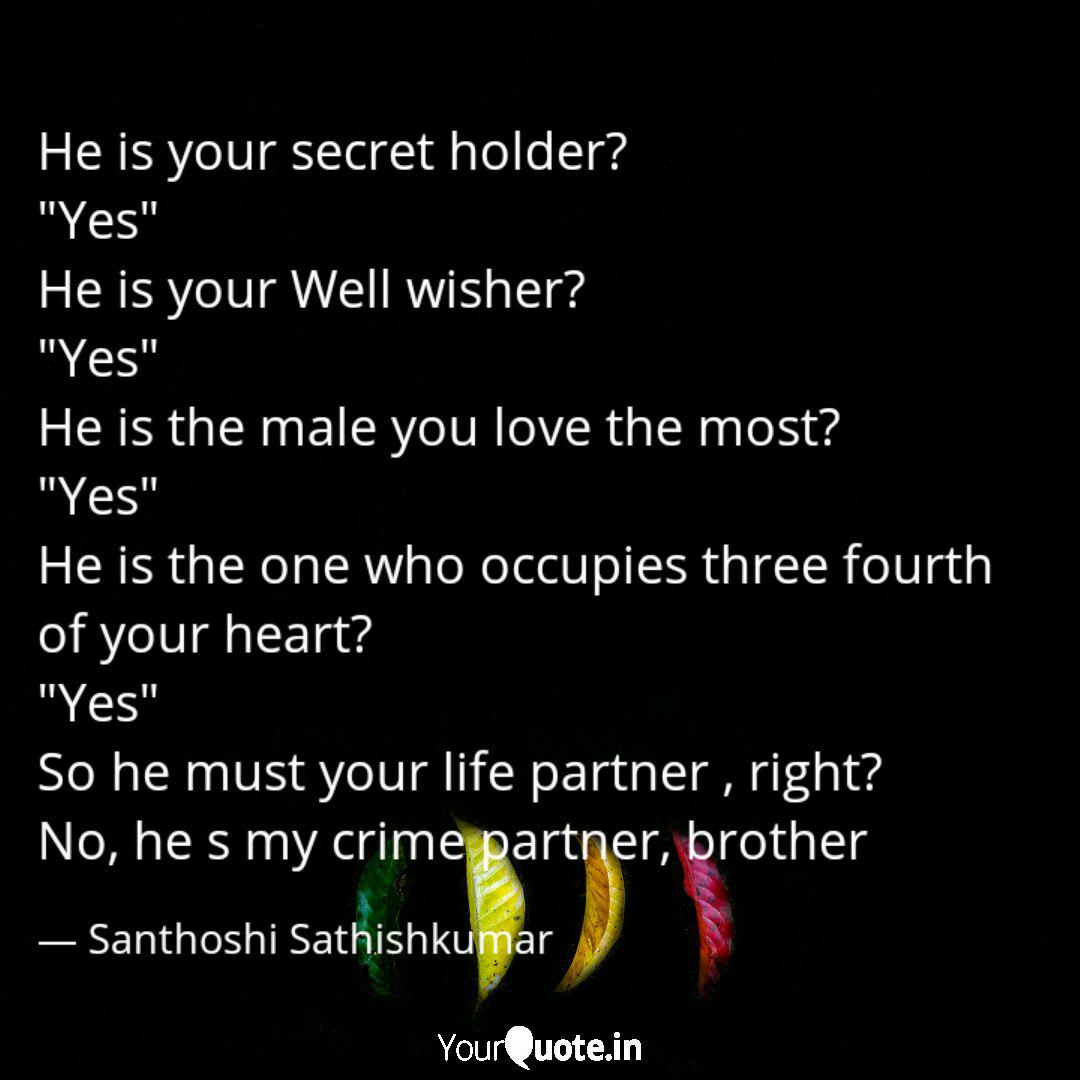 He is your secret holder...   Quotes & Writings by santhoshi ...