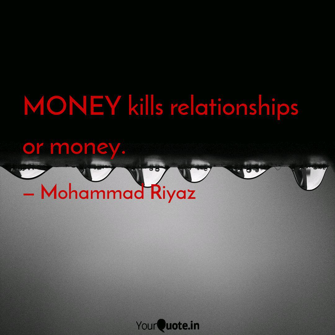 Money Kills Relationships Quotes Writings By Mohammad Riyaz Yourquote