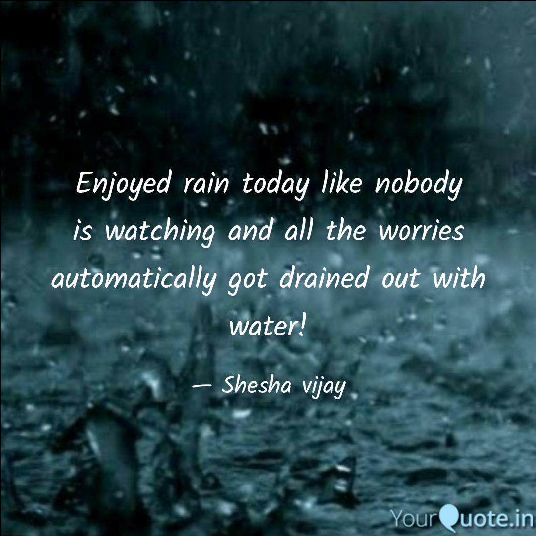 Enjoyed rain today like n  Quotes & Writings by Shesha Patel